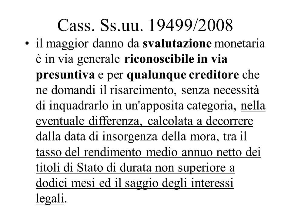Cass. Ss.uu. 19499/2008 il maggior danno da svalutazione monetaria è in via generale riconoscibile in via presuntiva e per qualunque creditore che ne