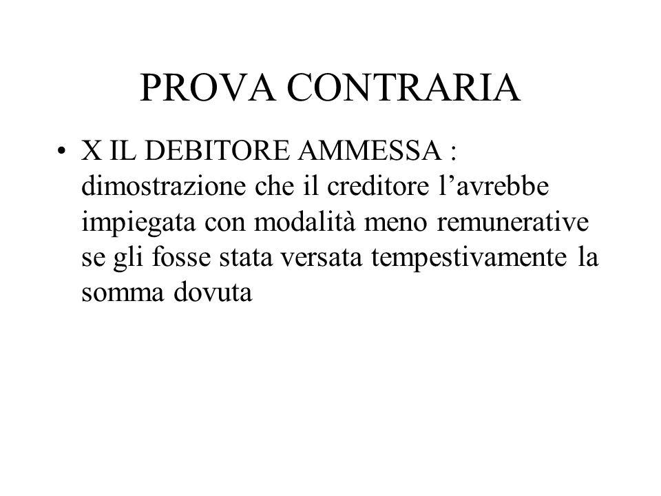 PROVA CONTRARIA X IL DEBITORE AMMESSA : dimostrazione che il creditore l'avrebbe impiegata con modalità meno remunerative se gli fosse stata versata t