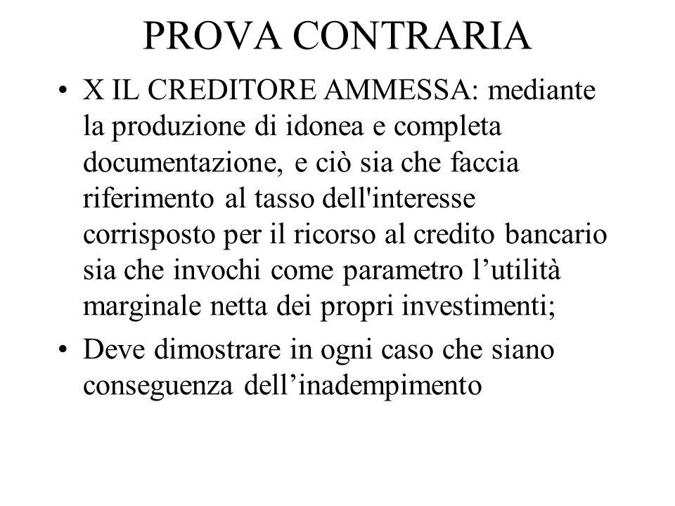 PROVA CONTRARIA X IL CREDITORE AMMESSA: mediante la produzione di idonea e completa documentazione, e ciò sia che faccia riferimento al tasso dell'int
