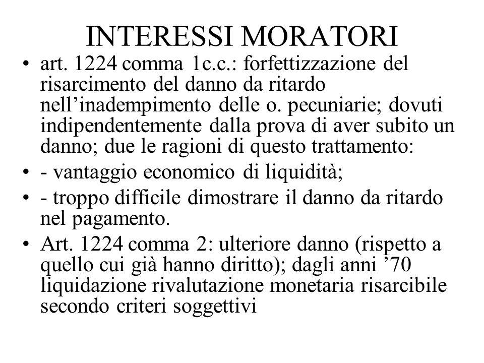 INTERESSI MORATORI art. 1224 comma 1c.c.: forfettizzazione del risarcimento del danno da ritardo nell'inadempimento delle o. pecuniarie; dovuti indipe