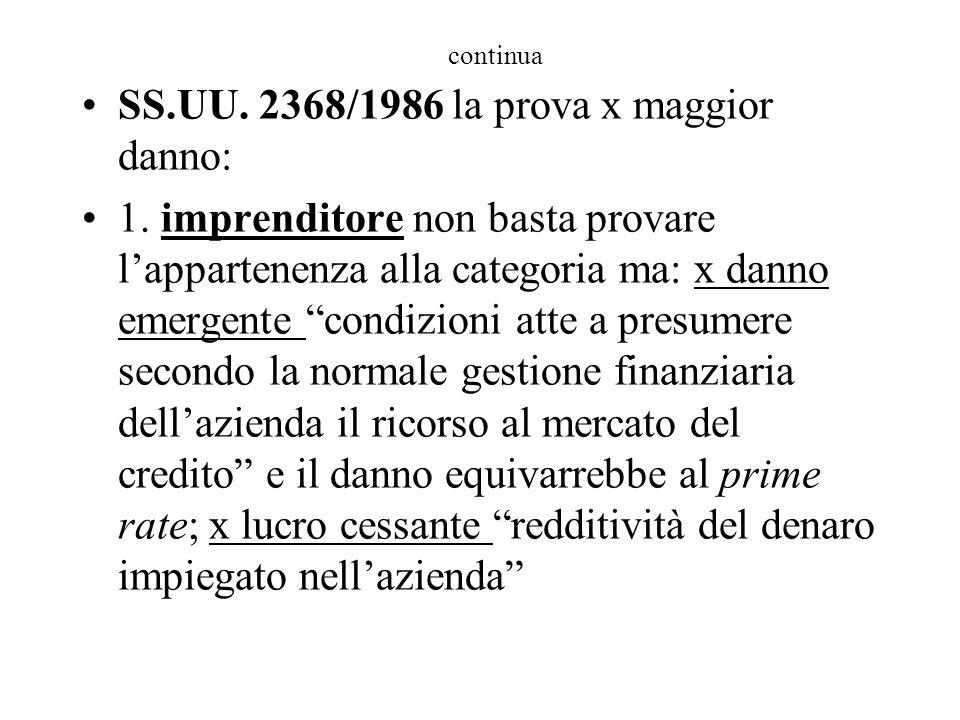 """continua SS.UU. 2368/1986 la prova x maggior danno: 1. imprenditore non basta provare l'appartenenza alla categoria ma: x danno emergente """"condizioni"""