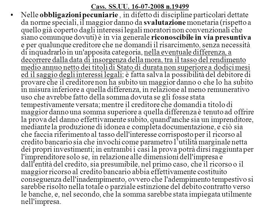 Cass. SS.UU. 16-07-2008 n.19499 Nelle obbligazioni pecuniarie, in difetto di discipline particolari dettate da norme speciali, il maggior danno da sva