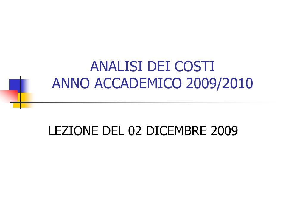 ANALISI DEI COSTI ANNO ACCADEMICO 2009/2010 LEZIONE DEL 02 DICEMBRE 2009