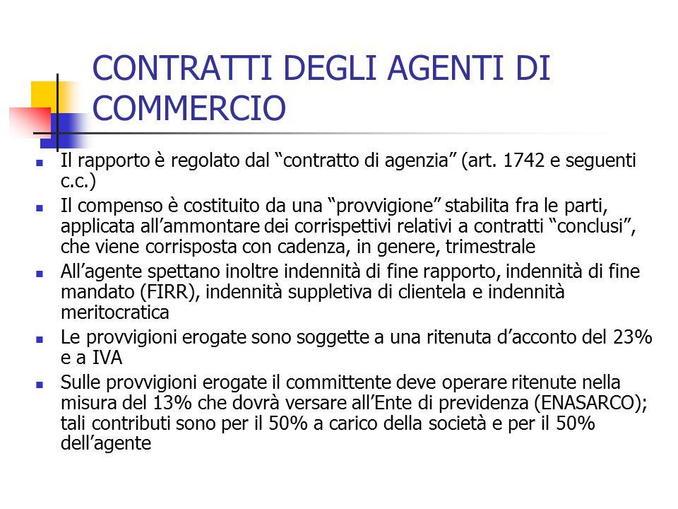 """CONTRATTI DEGLI AGENTI DI COMMERCIO Il rapporto è regolato dal """"contratto di agenzia"""" (art. 1742 e seguenti c.c.) Il compenso è costituito da una """"pro"""