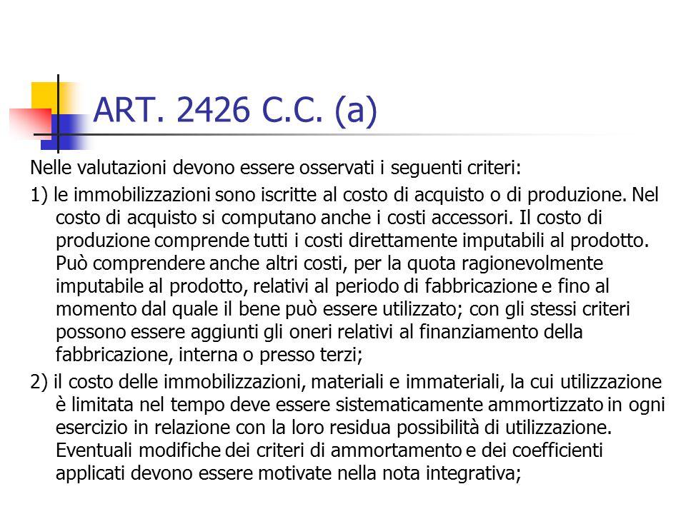 ART. 2426 C.C. (a) Nelle valutazioni devono essere osservati i seguenti criteri: 1) le immobilizzazioni sono iscritte al costo di acquisto o di produz