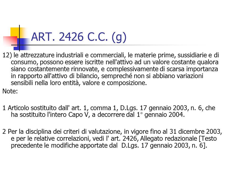 ART. 2426 C.C. (g) 12) le attrezzature industriali e commerciali, le materie prime, sussidiarie e di consumo, possono essere iscritte nell'attivo ad u