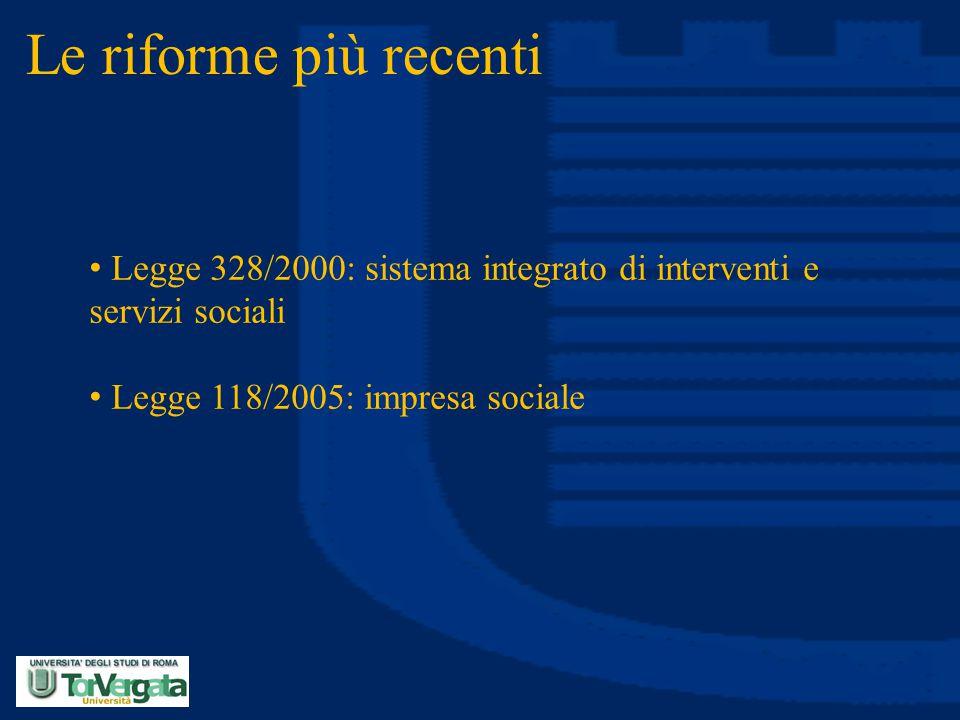 Le riforme più recenti Legge 328/2000: sistema integrato di interventi e servizi sociali Legge 118/2005: impresa sociale