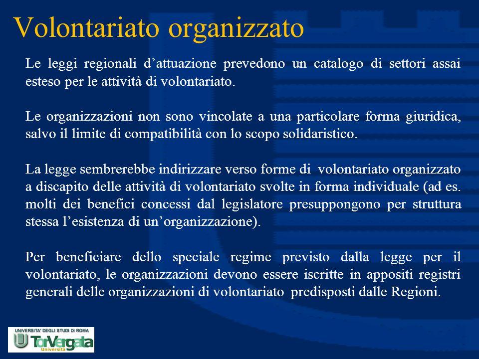 Volontariato organizzato Le leggi regionali d'attuazione prevedono un catalogo di settori assai esteso per le attività di volontariato. Le organizzazi