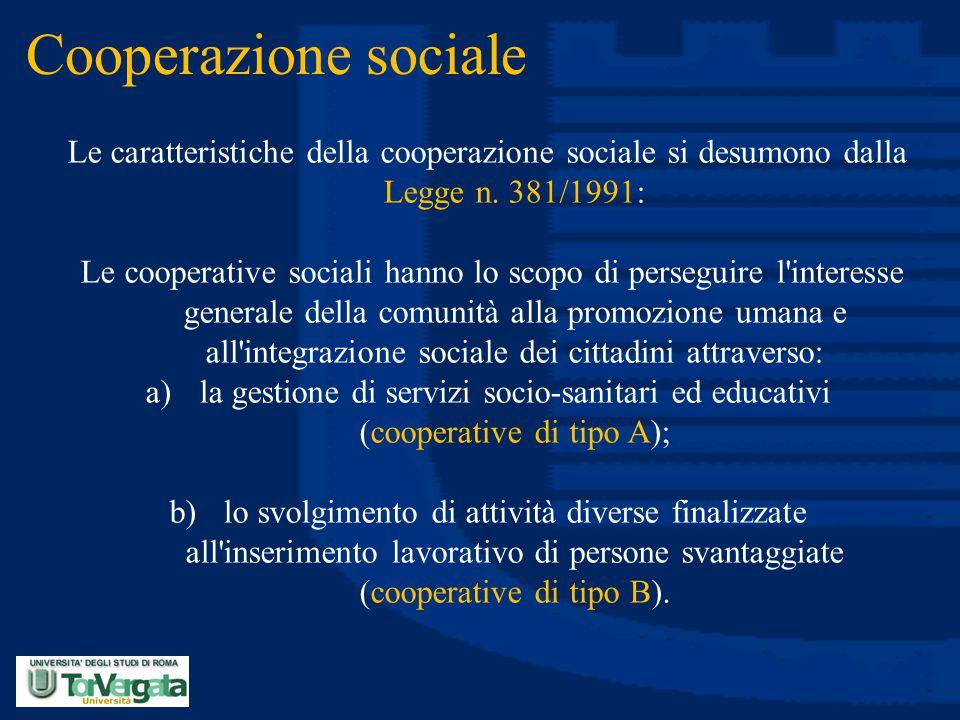 Cooperazione sociale Le caratteristiche della cooperazione sociale si desumono dalla Legge n. 381/1991: Le cooperative sociali hanno lo scopo di perse