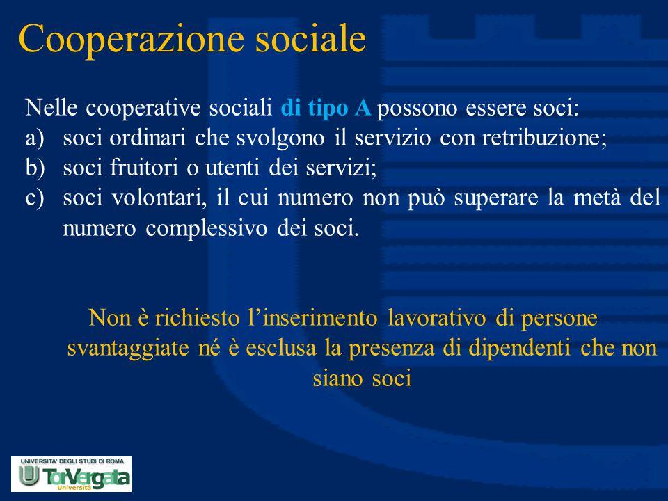 Cooperazione sociale Nelle cooperative sociali di tipo A possono essere soci: a)soci ordinari che svolgono il servizio con retribuzione; b)soci fruito