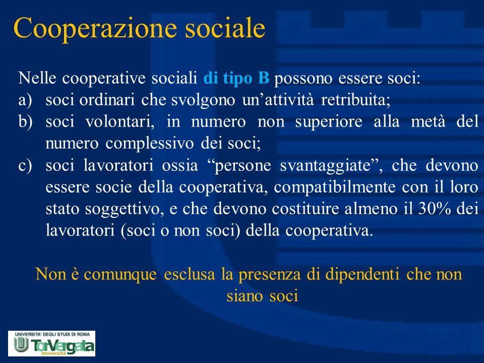 Cooperazione sociale Nelle cooperative sociali di tipo B possono essere soci: a)soci ordinari che svolgono un'attività retribuita; b)soci volontari, i