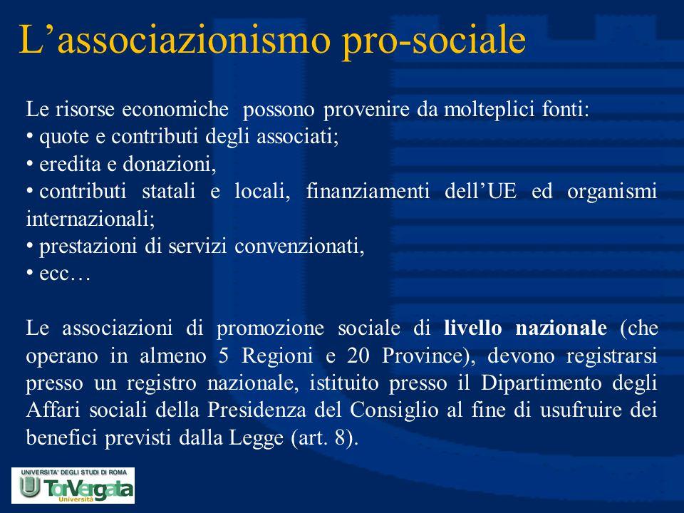 L'associazionismo pro-sociale Le risorse economiche possono provenire da molteplici fonti: quote e contributi degli associati; eredita e donazioni, co