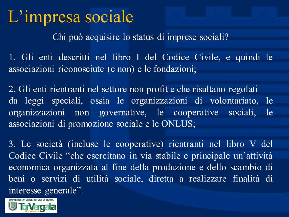 L'impresa sociale Chi può acquisire lo status di imprese sociali? 1. Gli enti descritti nel libro I del Codice Civile, e quindi le associazioni ricono