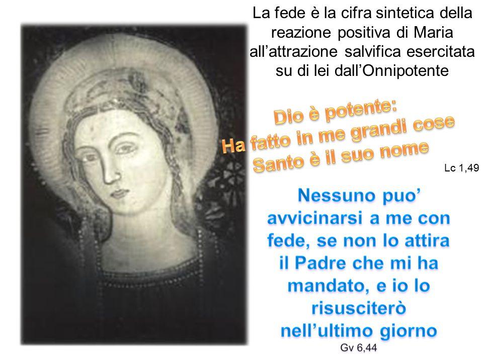 La fede è la cifra sintetica della reazione positiva di Maria all'attrazione salvifica esercitata su di lei dall'Onnipotente Lc 1,49