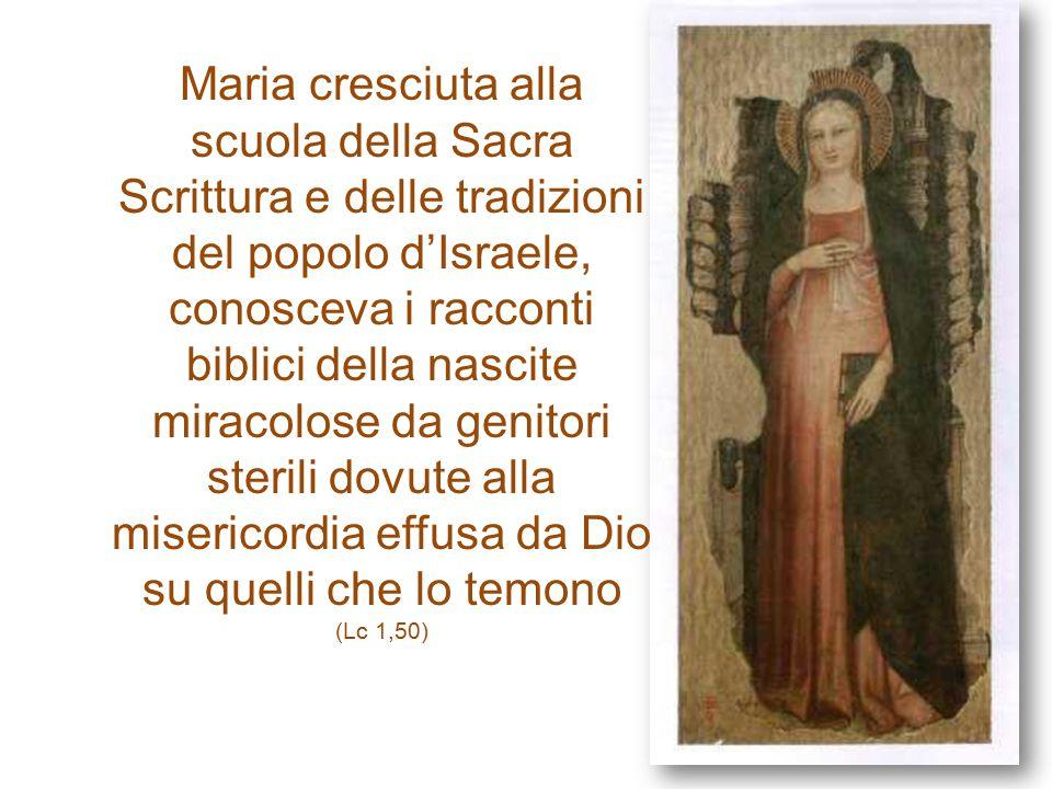 Maria cresciuta alla scuola della Sacra Scrittura e delle tradizioni del popolo d'Israele, conosceva i racconti biblici della nascite miracolose da genitori sterili dovute alla misericordia effusa da Dio su quelli che lo temono (Lc 1,50)