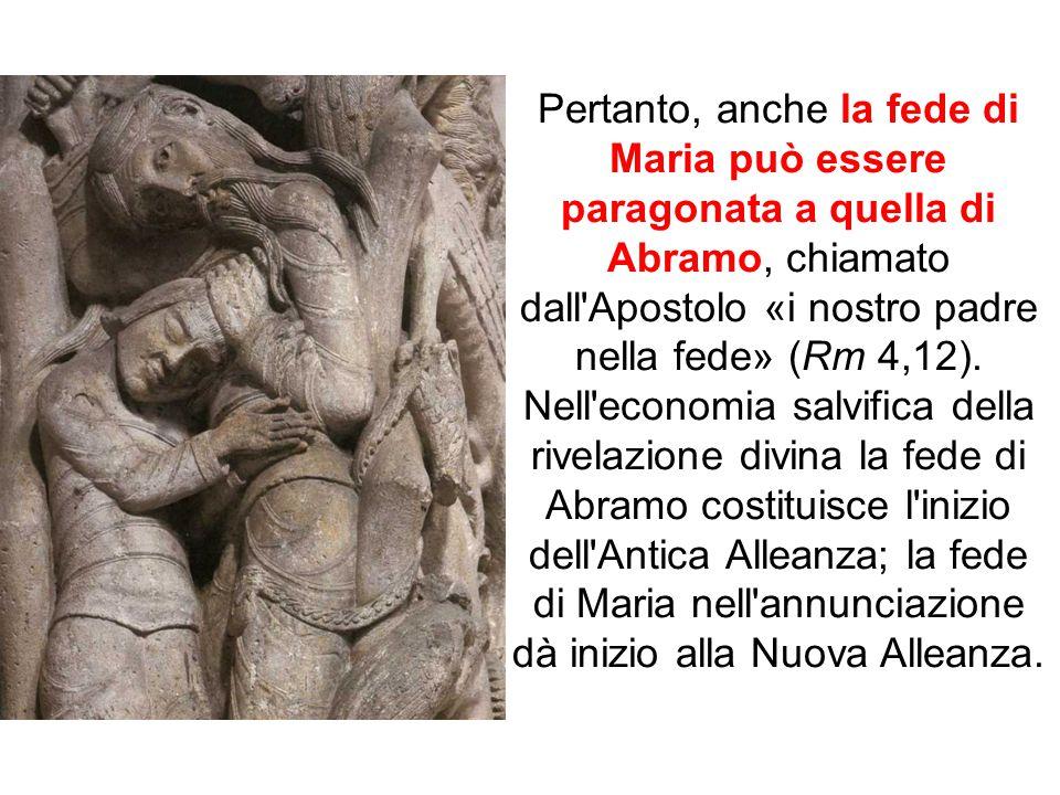 Pertanto, anche la fede di Maria può essere paragonata a quella di Abramo, chiamato dall Apostolo «i nostro padre nella fede» (Rm 4,12).