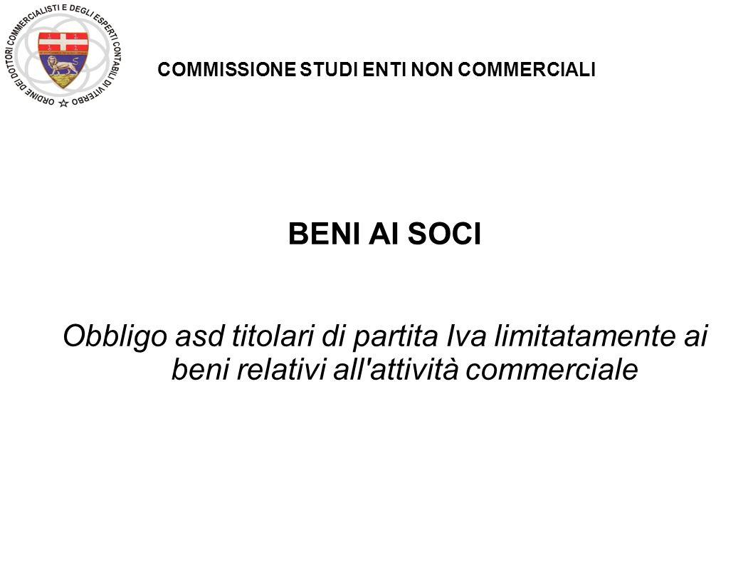 COMMISSIONE STUDI ENTI NON COMMERCIALI BENI AI SOCI Obbligo asd titolari di partita Iva limitatamente ai beni relativi all'attività commerciale