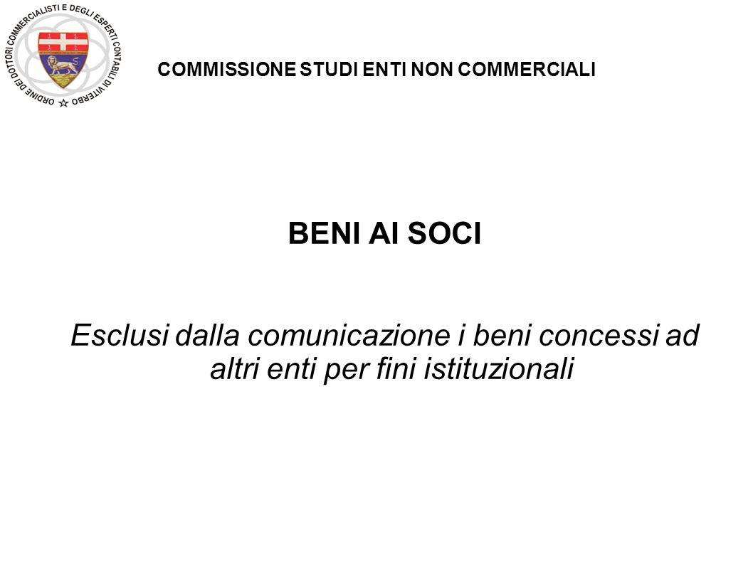 COMMISSIONE STUDI ENTI NON COMMERCIALI BENI AI SOCI Esclusi dalla comunicazione i beni concessi ad altri enti per fini istituzionali