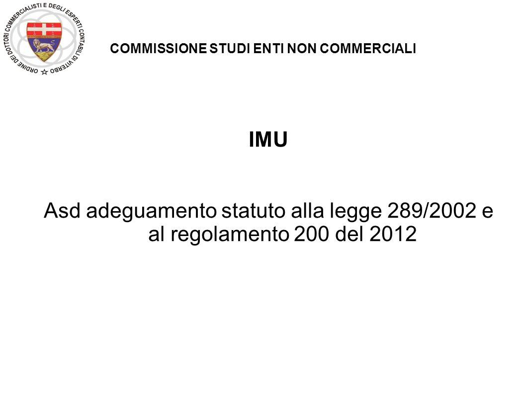 COMMISSIONE STUDI ENTI NON COMMERCIALI IMU Asd adeguamento statuto alla legge 289/2002 e al regolamento 200 del 2012