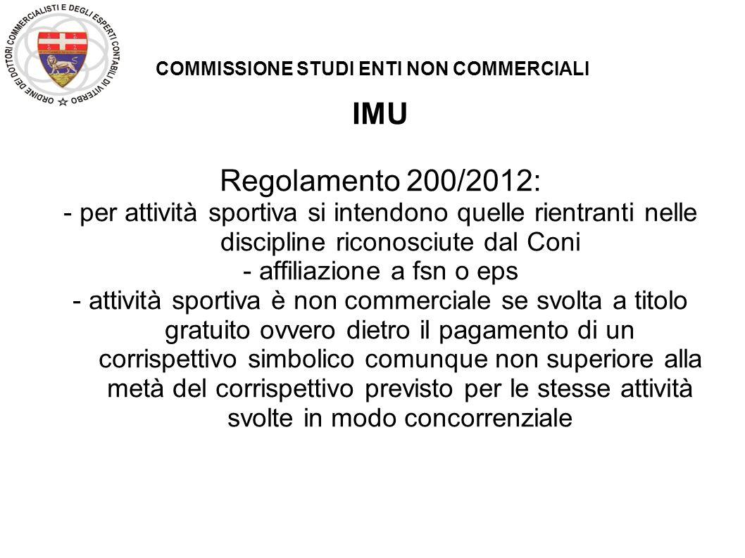 COMMISSIONE STUDI ENTI NON COMMERCIALI IMU Regolamento 200/2012: - per attività sportiva si intendono quelle rientranti nelle discipline riconosciute