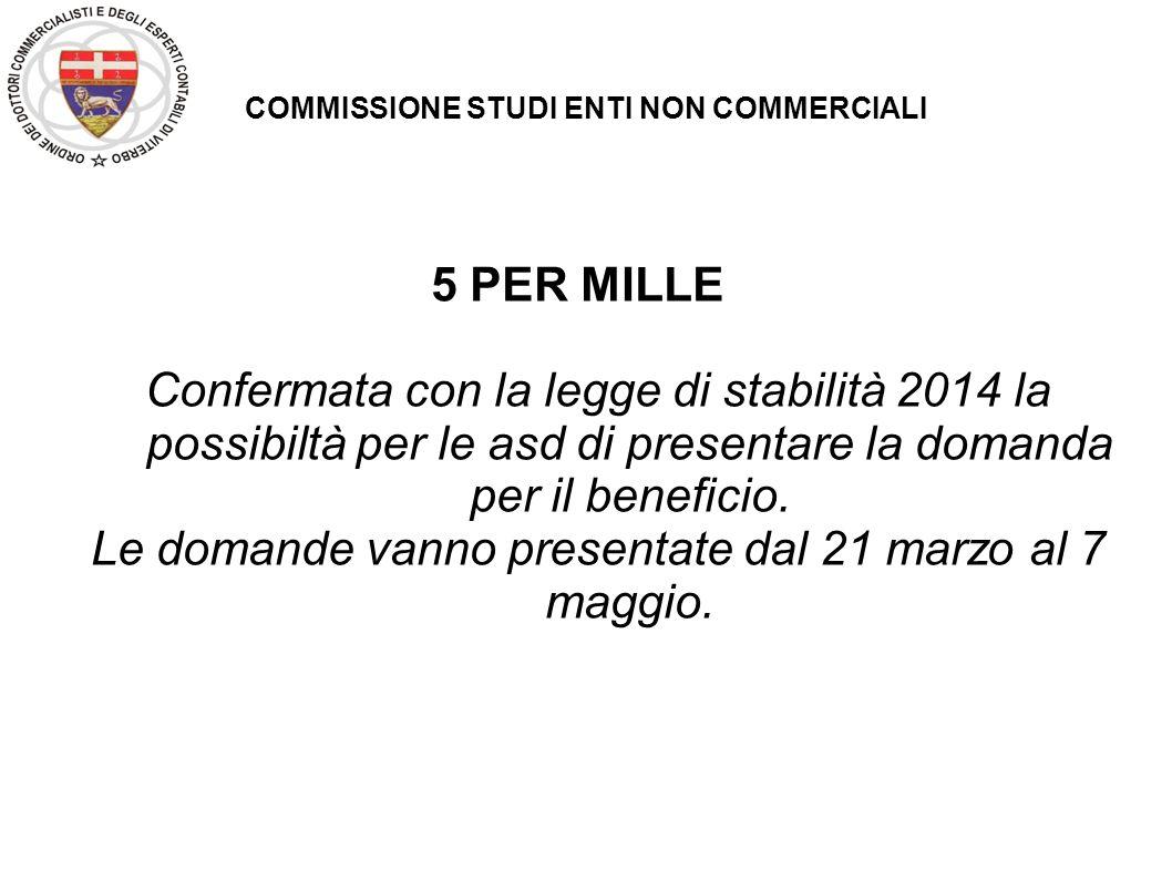 COMMISSIONE STUDI ENTI NON COMMERCIALI 5 PER MILLE Confermata con la legge di stabilità 2014 la possibiltà per le asd di presentare la domanda per il