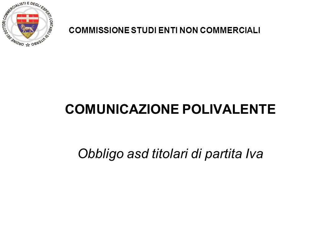 COMMISSIONE STUDI ENTI NON COMMERCIALI COMUNICAZIONE POLIVALENTE Obbligo asd titolari di partita Iva
