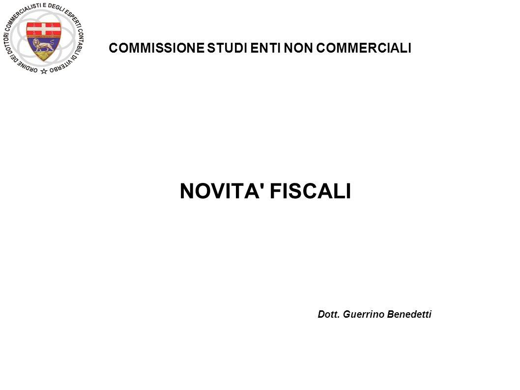 COMMISSIONE STUDI ENTI NON COMMERCIALI NOVITA' FISCALI Dott. Guerrino Benedetti