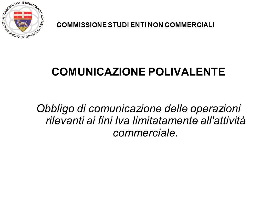 COMMISSIONE STUDI ENTI NON COMMERCIALI COMUNICAZIONE POLIVALENTE Obbligo di comunicazione delle operazioni rilevanti ai fini Iva limitatamente all'att