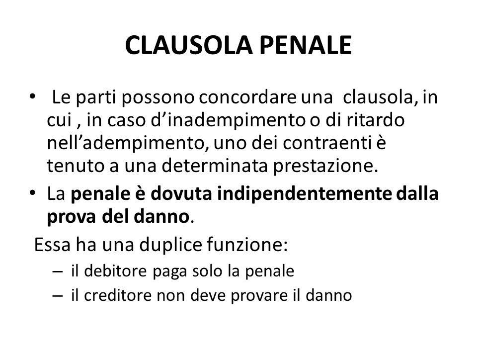 CLAUSOLA PENALE Le parti possono concordare una clausola, in cui, in caso d'inadempimento o di ritardo nell'adempimento, uno dei contraenti è tenuto a