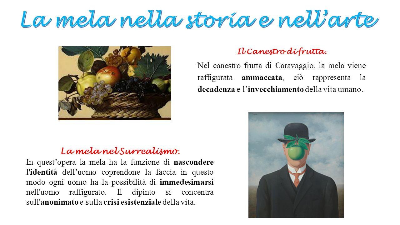 Il Canestro di frutta. Nel canestro frutta di Caravaggio, la mela viene raffigurata ammaccata, ciò rappresenta la decadenza e l'invecchiamento della v