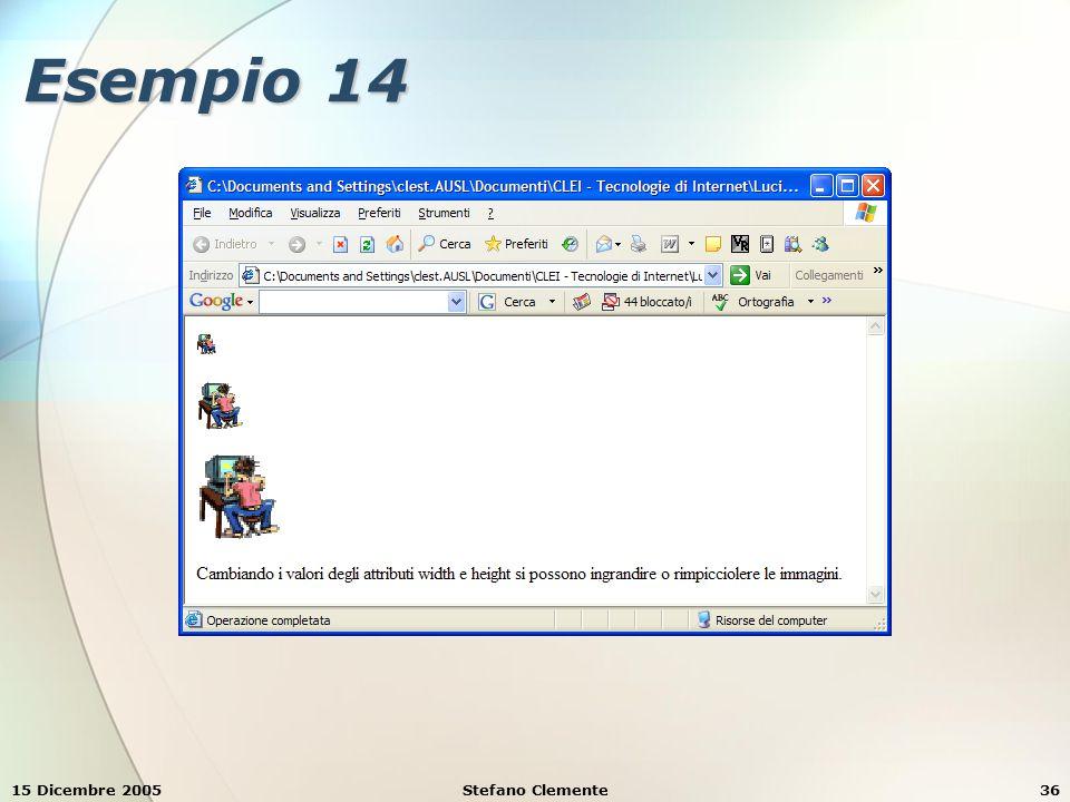 15 Dicembre 2005Stefano Clemente37 Esempio 15 <html><body> E possibile anche usare un immagine come link: E possibile anche usare un immagine come link: </body></html>