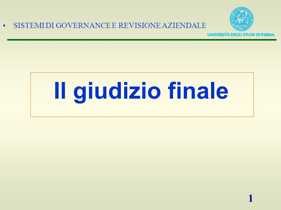 SISTEMI DI GOVERNANCE E REVISIONE AZIENDALE 1 Il giudizio finale
