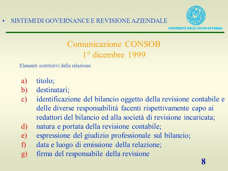 SISTEMI DI GOVERNANCE E REVISIONE AZIENDALE 9 L'intestazione della relazione della società di revisione riporta la fonte normativa in base al quale il giudizio è rilasciato.