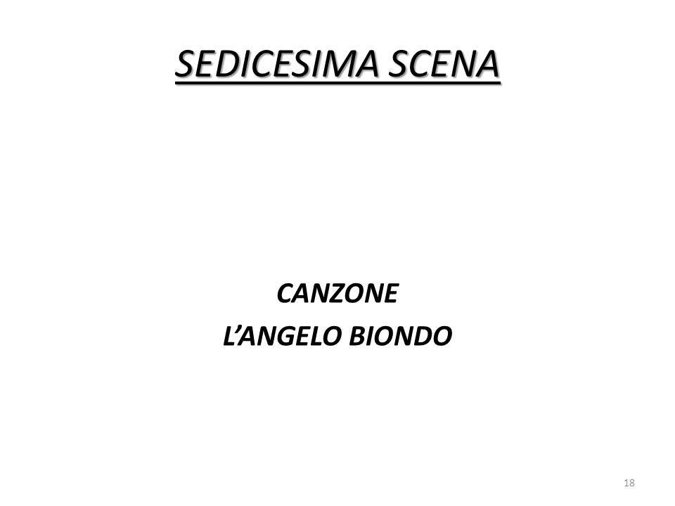 SEDICESIMA SCENA CANZONE L'ANGELO BIONDO 18