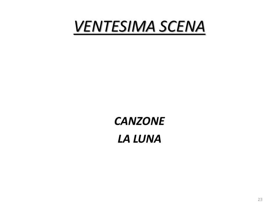 VENTESIMA SCENA CANZONE LA LUNA 23
