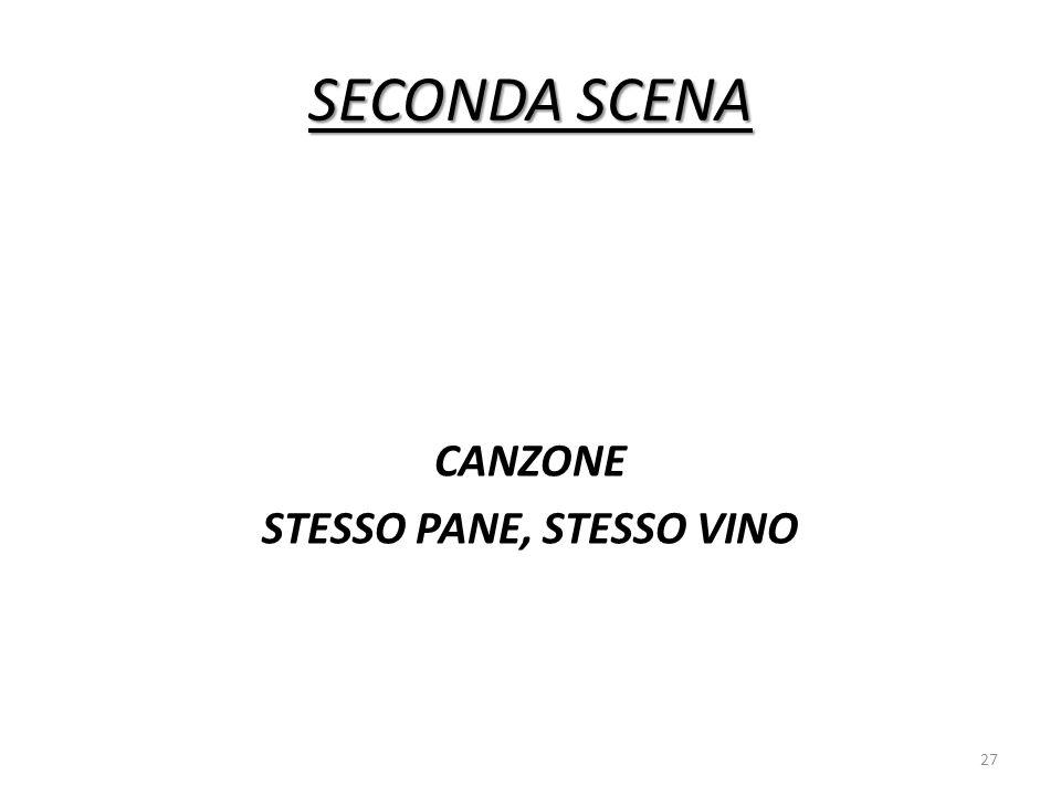 SECONDA SCENA CANZONE STESSO PANE, STESSO VINO 27