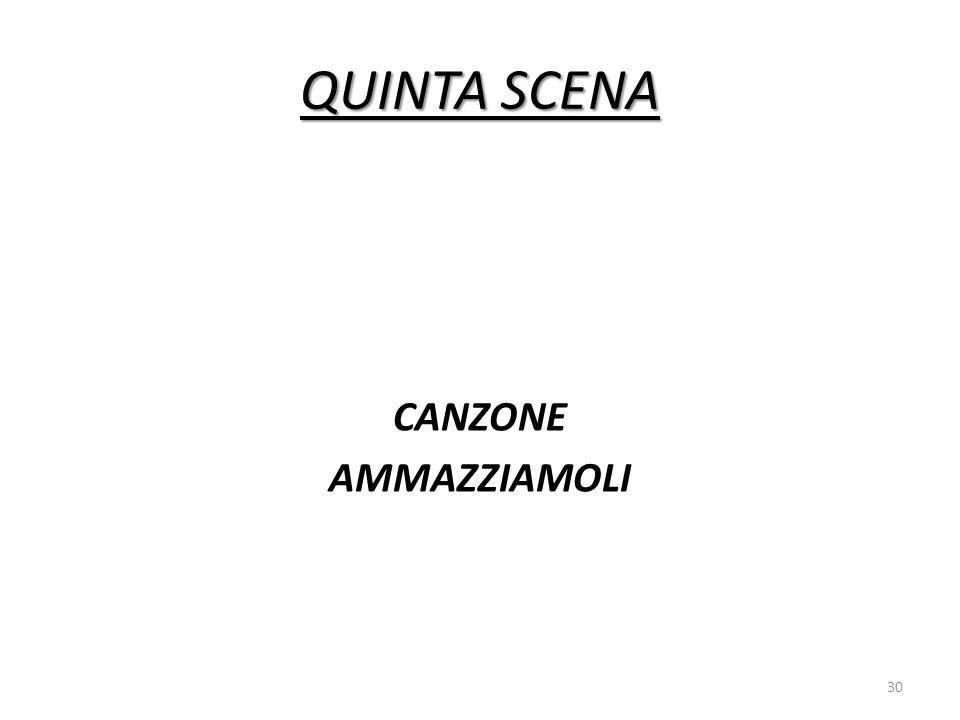 QUINTA SCENA CANZONE AMMAZZIAMOLI 30