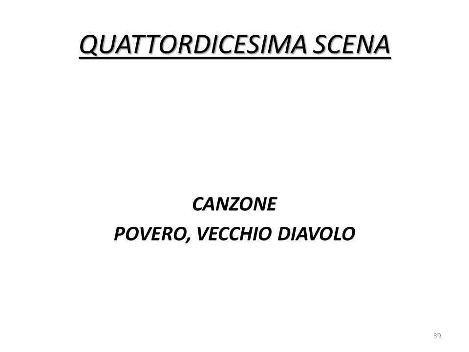 QUATTORDICESIMA SCENA CANZONE POVERO, VECCHIO DIAVOLO 39