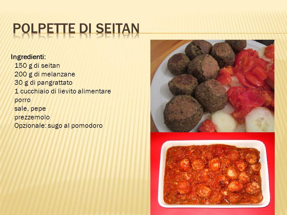 Ingredienti: 150 g di seitan 200 g di melanzane 30 g di pangrattato 1 cucchiaio di lievito alimentare porro sale, pepe prezzemolo Opzionale: sugo al p