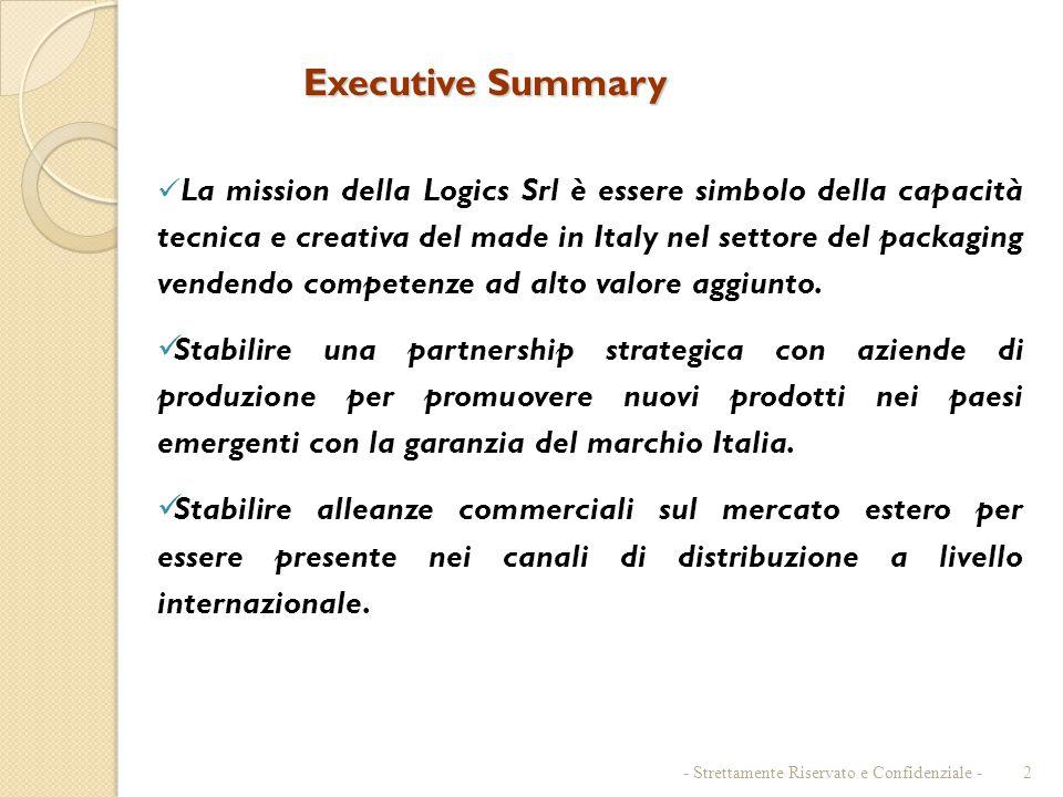 Executive Summary La mission della Logics Srl è essere simbolo della capacità tecnica e creativa del made in Italy nel settore del packaging vendendo competenze ad alto valore aggiunto.