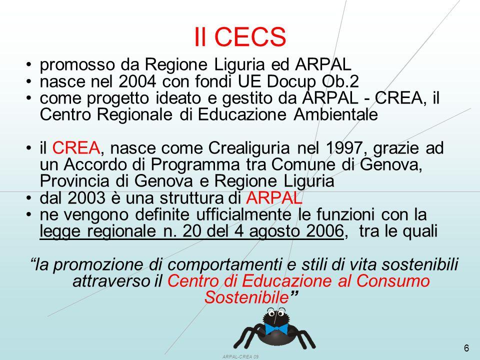ARPAL-CREA 09 6 Il CECS promosso da Regione Liguria ed ARPAL nasce nel 2004 con fondi UE Docup Ob.2 come progetto ideato e gestito da ARPAL - CREA, il Centro Regionale di Educazione Ambientale il CREA, nasce come Crealiguria nel 1997, grazie ad un Accordo di Programma tra Comune di Genova, Provincia di Genova e Regione Liguria dal 2003 è una struttura di ARPAL ne vengono definite ufficialmente le funzioni con la legge regionale n.