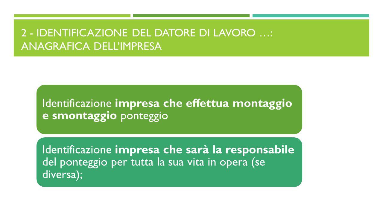 2 - IDENTIFICAZIONE DEL DATORE DI LAVORO …: ANAGRAFICA DELL'IMPRESA Identificazione impresa che effettua montaggio e smontaggio ponteggio Identificazi