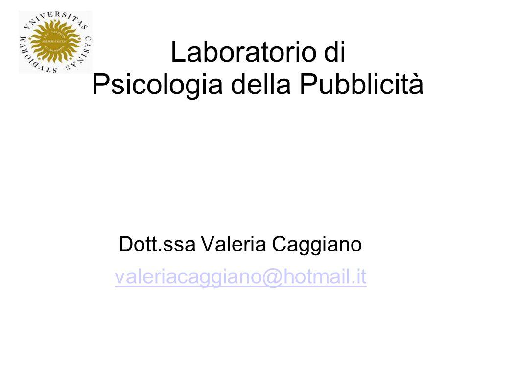Laboratorio di Psicologia della Pubblicità Dott.ssa Valeria Caggiano valeriacaggiano@hotmail.it