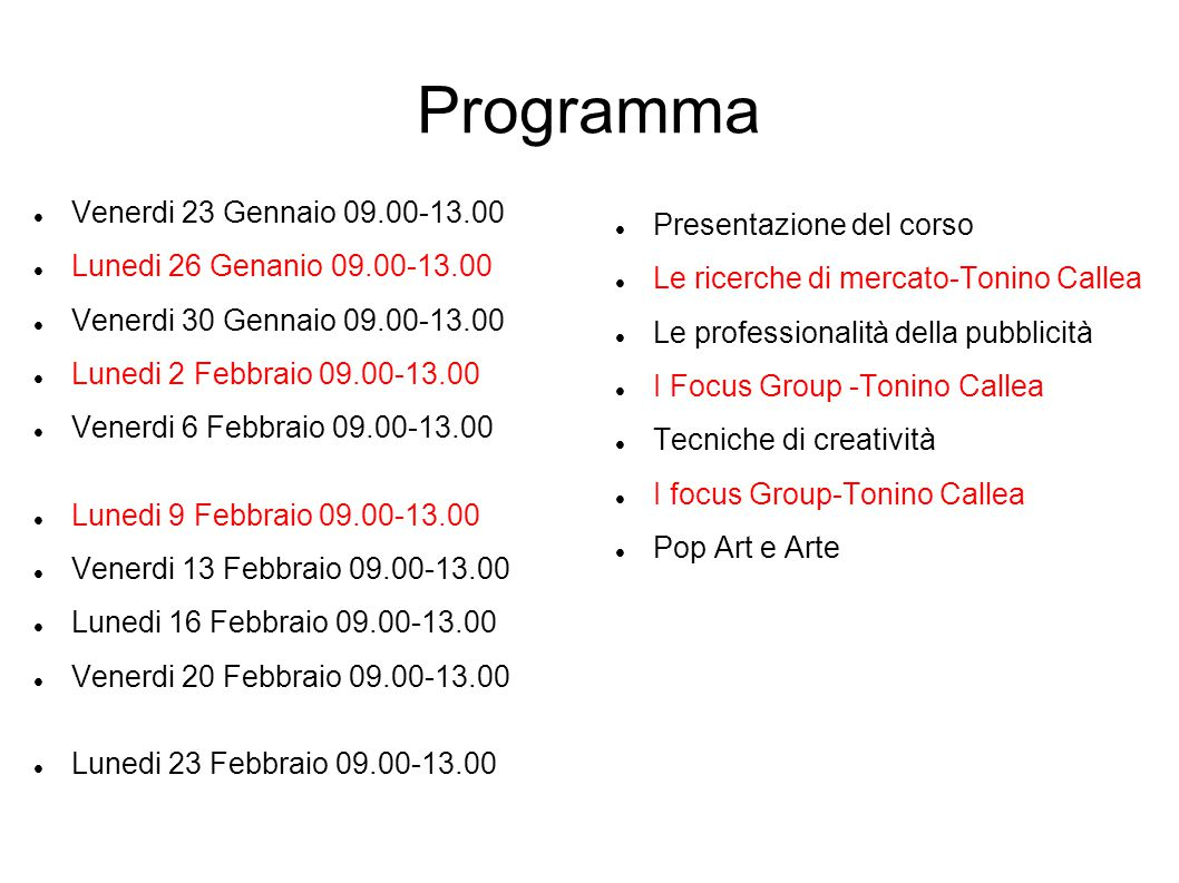Programma Venerdi 23 Gennaio 09.00-13.00 Lunedi 26 Genanio 09.00-13.00 Venerdi 30 Gennaio 09.00-13.00 Lunedi 2 Febbraio 09.00-13.00 Venerdi 6 Febbraio