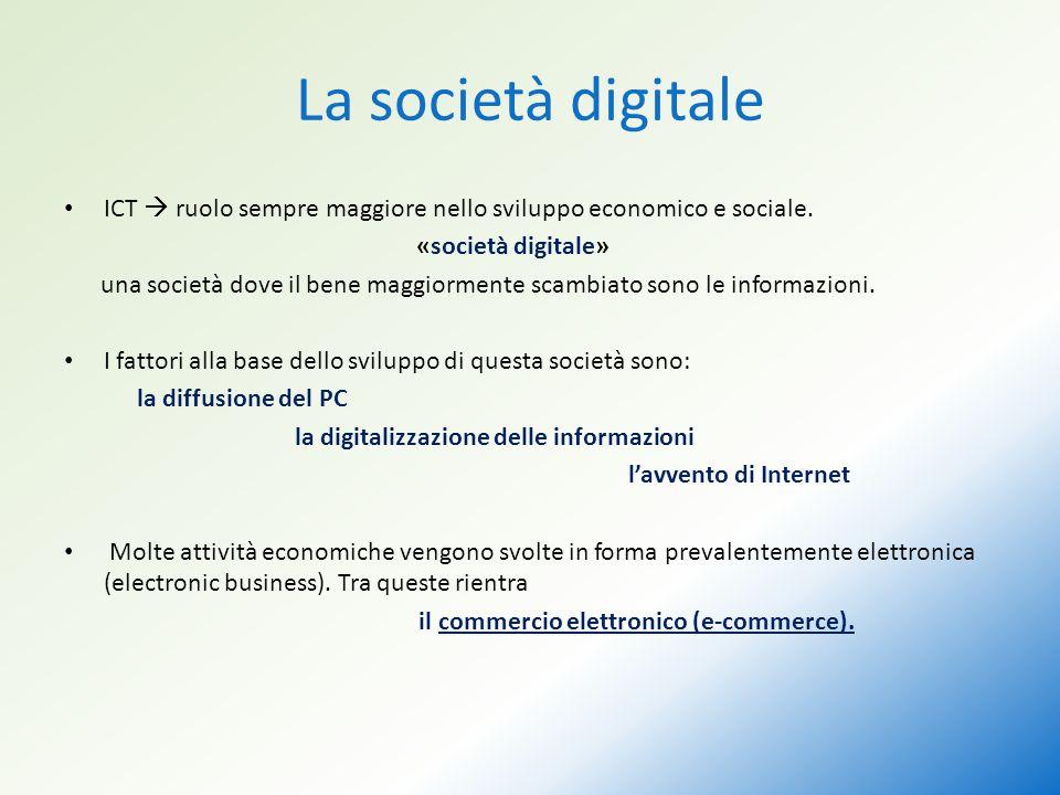 La società digitale ICT  ruolo sempre maggiore nello sviluppo economico e sociale. «società digitale» una società dove il bene maggiormente scambiato