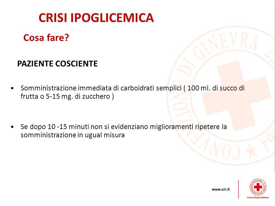 CRISI IPOGLICEMICA Cosa fare.Somministrazione immediata di carboidrati semplici ( 100 ml.