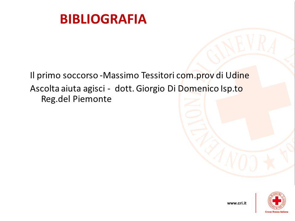 BIBLIOGRAFIA Il primo soccorso -Massimo Tessitori com.prov di Udine Ascolta aiuta agisci - dott.