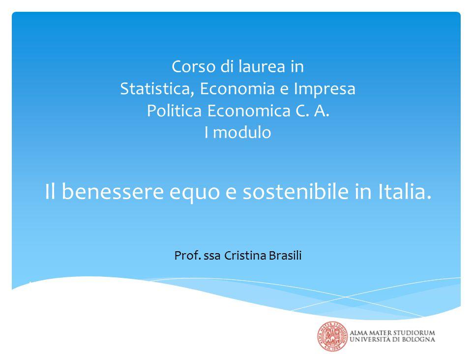 Corso di laurea in Statistica, Economia e Impresa Politica Economica C. A. I modulo Il benessere equo e sostenibile in Italia. Prof. ssa Cristina Bras