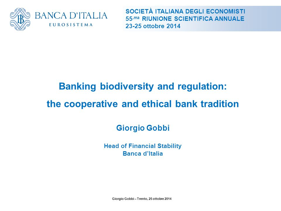 Banking biodiversity and regulation: the cooperative and ethical bank tradition Giorgio Gobbi Head of Financial Stability Banca d'Italia SOCIETÀ ITALI