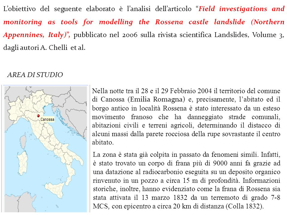 "L'obiettivo del seguente elaborato è l'analisi dell'articolo ""Field investigations and monitoring as tools for modelling the Rossena castle landslide"
